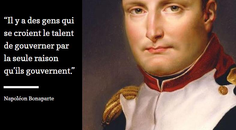Il y a des gens qui se croient le talent de gouverner par la seule raison qu'ils gouvernent napoleon bonaparte management entreprise